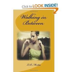 Walking in Between (9781466209671): L.B. Montas: Books