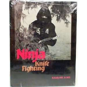 Ninja Knife Fighting (9780873643177) R. Kelly, Jr. Hill