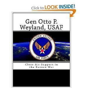 Gen Oo P. Weyland, USAF Close Air Suppor in he Korean War USAF