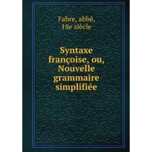 Nouvelle grammaire simplifiée: abbé, 18e siècle Fabre: Books