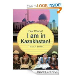 Chums I am in Kazakhstan Tracy S. Smith  Kindle Store