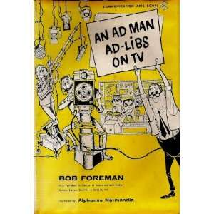 An ad man ad libs on TV (Communication arts books) Robert