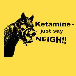 Ketamine  just say neigh funny horse drug T shirt