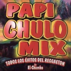 Papi Chulo Mix Todos Los Exitos del Reggaeton Various