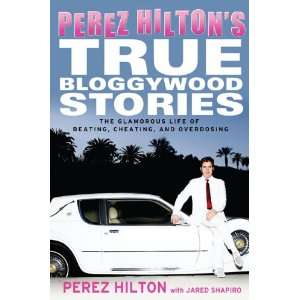 Perez Hiltons True Bloggywood Stories: The Glamorous Life
