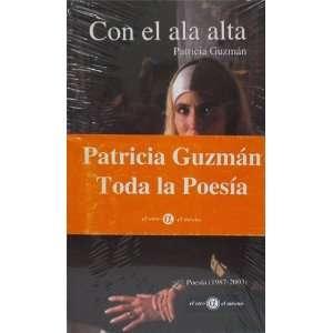 Con El Ala Alta   Poesía 1987 2003: Patricia Guzmán: Books