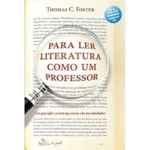 com Para Ler Literatura Como Professor Um Guia Agil E (Em Portugues