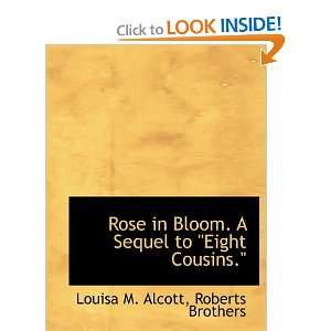 Rose in Bloom. A Sequel to Eight Cousins