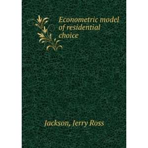 Econometric model of residential choice Jerry Ross Jackson Books