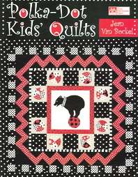 QUILT PATTERNS~POLKA DOT KIDS QUILTS~18 PROJECTS BY JEAN VAN BOCKEL
