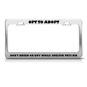 Adopt DonT Breed Shelter Pets Die Metal license plate