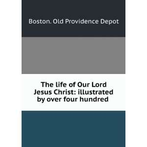 The Life of Our Lord Jesus Christ Illustrated by Over Four Hundred