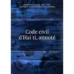 Code civil dHaiÌ?ti, annoteÌ: Borno, Louis, 1865 1942