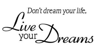 DONT DREAM YOUR LIFE~ Wall Decal Sticker Quote Removable Vinyl Wall