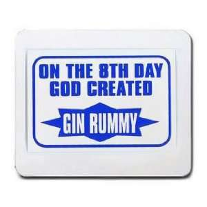 ON THE 8TH DAY GOD CREATED GIN RUMMY Mousepad
