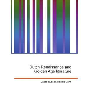 Dutch Renaissance and Golden Age literature Ronald Cohn Jesse Russell