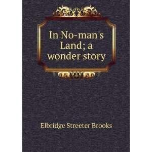 In No mans Land; a wonder story Elbridge Streeter Brooks Books