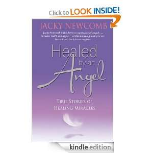 Healed by an Angel: True Stories of Healing Miracles: Jacky Newcomb
