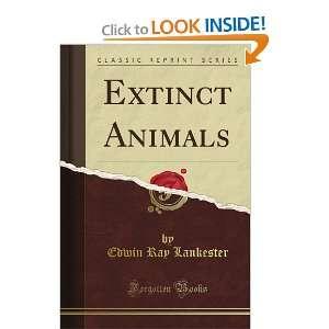 Extinct Animals (Classic Reprint): Edwin Ray Lankester