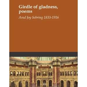 Girdle of gladness, poems Arad Joy Sebring 1833 1916 Books