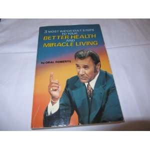 Steps To Your Better Health and Miracle Living Oral Roberts Books