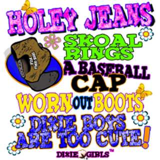 Dixie Rebel GirlHOLEY JEANS..DIXIE BOYS ARE TOO CUTE