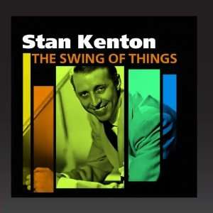 The Swing Of Things Stan Kenton; His Orchestra Music
