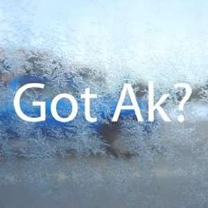 Got Ak? White Decal Gun Ak 47 Car Window Laptop White