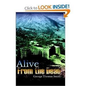 Alive From the Dead (9781403380692): George Thomas Smith