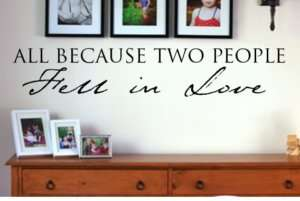 All Because Two People Fell in Love Vinyl Decal/Quote