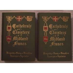 Cathedrals and Cloisters of Midland France Vols I and II: