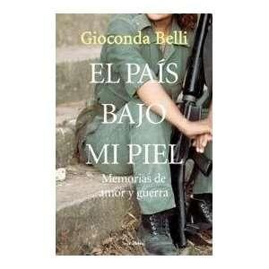 EL PAIS BAJO MI PIEL (9789507316401): BELLI GIOCONDA: Books