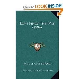 Love Finds The Way (1904) (9781164217534): Paul Leicester Ford: Books