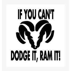 IF YOU CANT DODGE ITRAM IT White Vinyl sticker/Decal