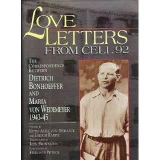 Love Letters from Cell 92 Dietrich Bonhoeffer, Maria von Wedemeyer