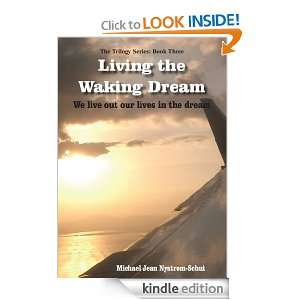 Living the Waking DreamWe live out our lives in the dream Michael