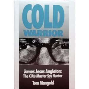 Cold Warrior James Jesus Angleton   Cias Master Spy