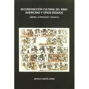 Deconstruccion Cultural Del Indio Americano y Otros Ensayos (Spanish