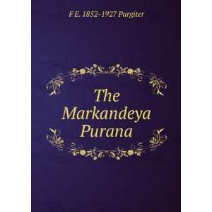 The Markandeya Purana: F E. 1852 1927 Pargiter: Books