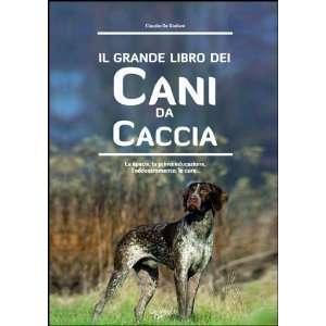 Il grande libro dei cani da caccia. La specie, le cure, la