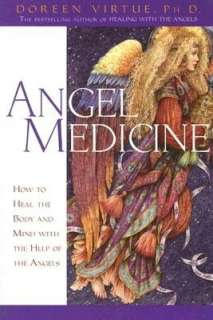 Angel Medicine: How to Heal the Body and Mind with the Help of the