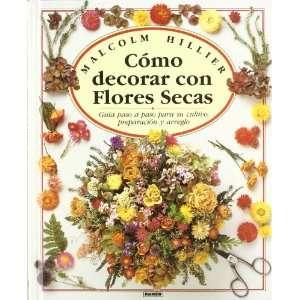 Como Decorar Con Flores Secas (Spanish Edition): Malcolm Hiller